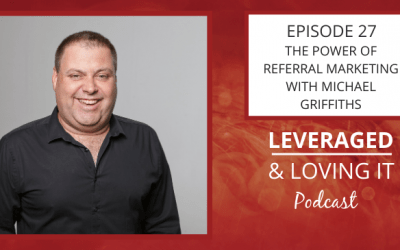 Ep 27. The Power of Referral Marketing with Michael Griffiths