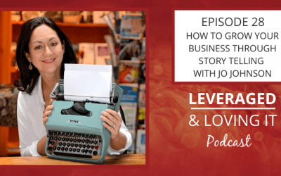 Ep 28. How to Grow Your Business Through Story Telling with Jo Johnson
