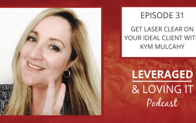Ep 31. Get Laser Clear Your Ideal Client Kym Mulcahy
