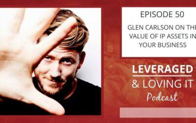 Ep 50. Glen Carlson on the Value of IP Assets in Your Business