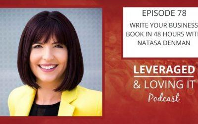 Ep 78. Write Your Business Book In 48 Hours with Natasa Denman