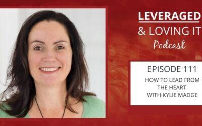 Ep 111. How to lead from the heart with Kylie Madge