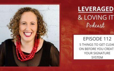 Ep 112. 5 things to get clear on before you create a Signature System