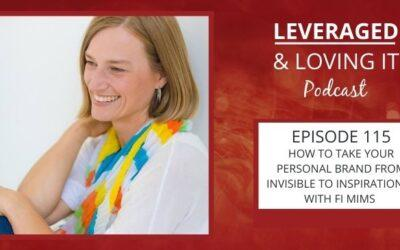 Ep 115. How to take your personal brand from invisible to inspirational with Fi Mims
