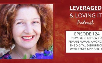 Ep 124. New future: How to remain human amongst the digital disruption with Renee McDonald