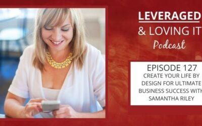 Ep 127. Create your life by design for ultimate business success with Samantha Riley