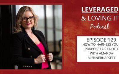 Ep 129. How to Harness your Purpose for Profit with Amanda Blennerhassett