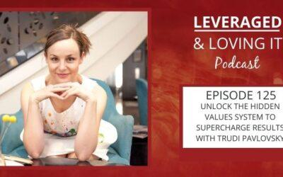 Ep 125. Unlock the hidden values system to supercharge results with Trudi Pavlovsky