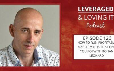Ep 126. How to run profitable masterminds that give you ROI with Ronan Leonard