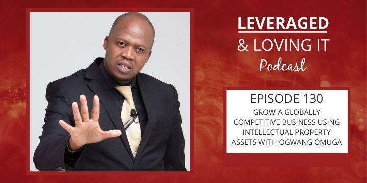 Leveraged & Loving It Feature Image ep 130 Ogwang Omuga
