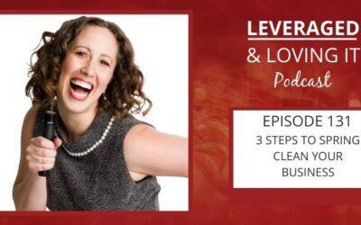 Ep 131. 3 Steps To Spring Clean Your Business