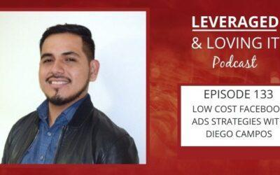 Ep 133. Low-cost Facebook ad strategies with Diego Campos