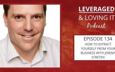 Ep 134. How to extract yourself from your business with Jeremy Streten