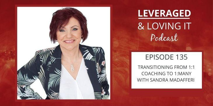 """Sandra Madafferi has a short bob cut, wears a patterned blazer over a white top and is smiling at the camera. The writing on the right hand size says """"Leveraged and Loving It Podcast. Episode 135. Transitioning from 1:1 to 1:many with Sandra Madafferi"""""""