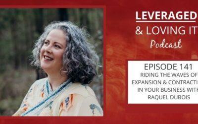 Ep 141. Riding the waves of expansion & contraction in your business with Raquel Dubois