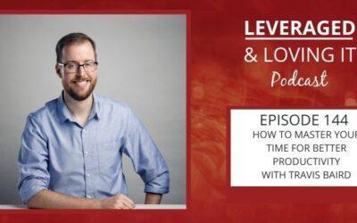 Ep 144. How to master your time for better productivity with Travis Baird