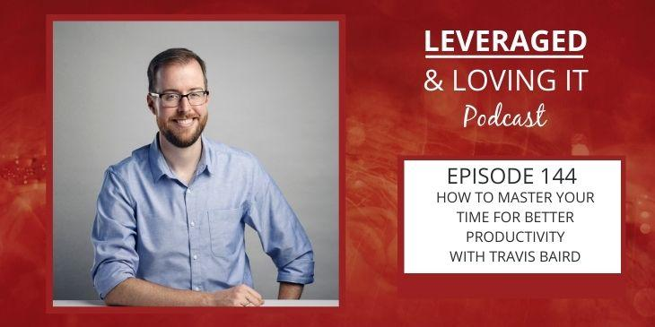 """A man with beard and glasses in a blue shirt smiles at the camera. The title of the episode """"How to master your time for better productivity with Travis Baird"""" is on the right hand side. The background is red and fiery."""