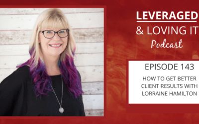 Ep 143. How to get better client results with Lorraine Hamilton