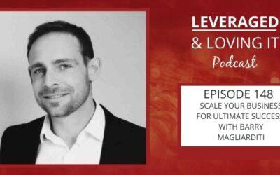 Ep 148. Scale your business for ultimate success with Barry Magliarditi