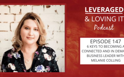 Ep 147. 6 keys to becoming a connected and in-demand business leader with Melanie Colling