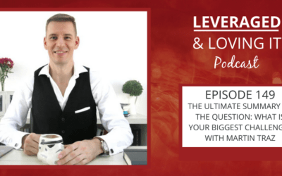 Ep 149. The ultimate summary of the question: What is your biggest challenge? with Martin Traz