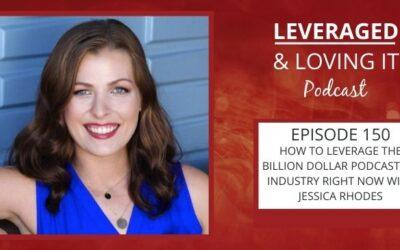 Ep 150. How to leverage the billion-dollar podcasting industry right now with Jessica Rhodes