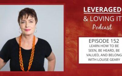 Ep 152. Learn how to be seen, be heard, be valued, and belong with Louise Geary