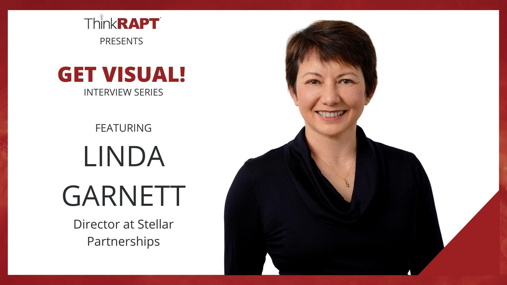 A woman with short dark hair and black top looks out at the camera. The words next to her read Think RAPT presents Get Visual! Interview Series Featuring Linda Garnett Founder of Stellar Partnerships