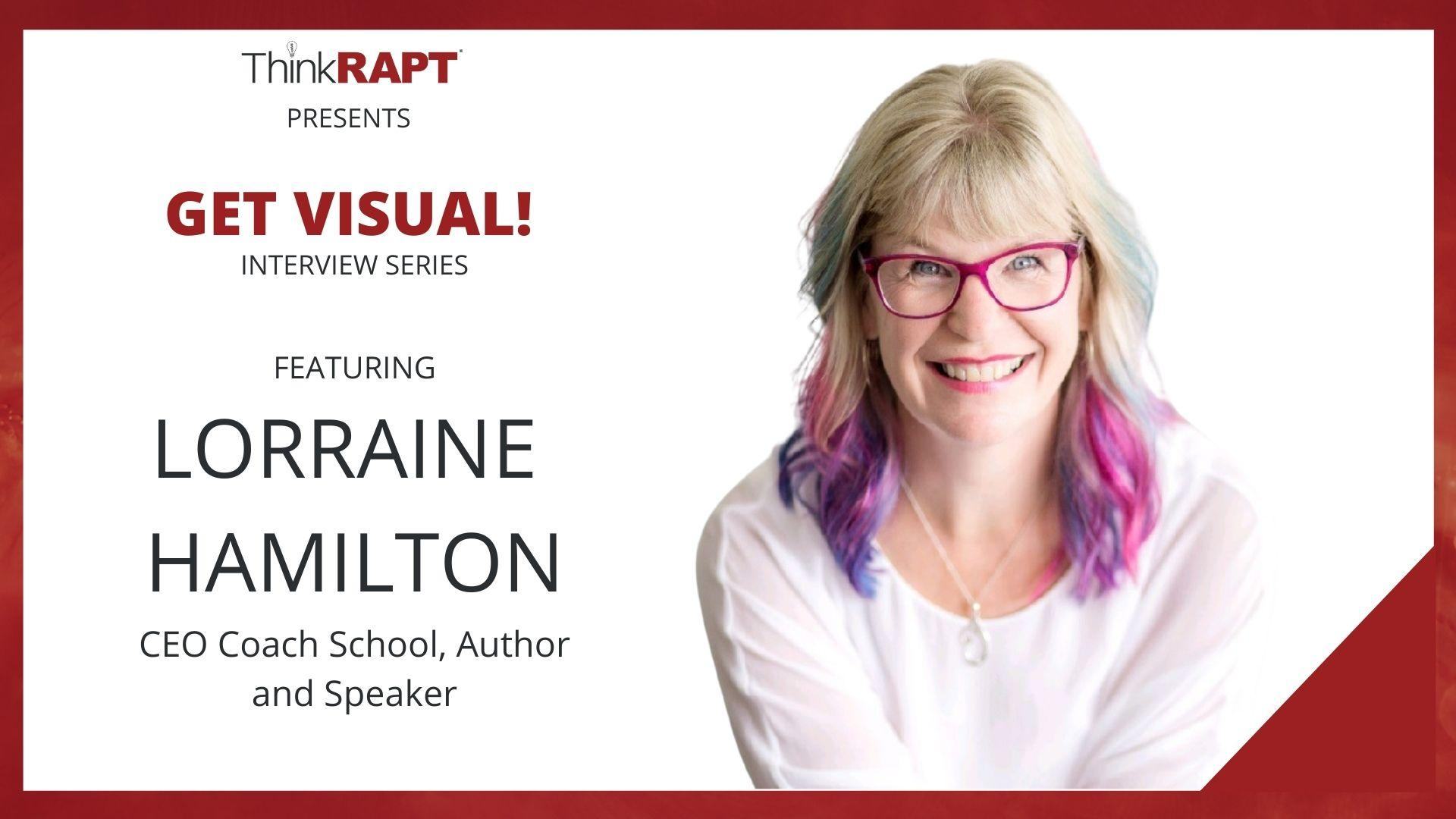 A woman with red glasses and purple pink tipped hair smiles at the camera. The words next to her read Think RAPT Presents Get Visual Interview Series featuring Lorraine Hamilton founder of Coach School