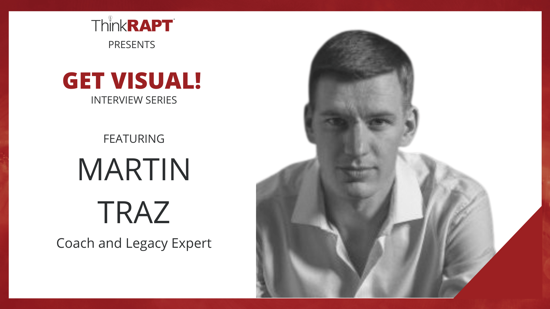 A man wearing a white polo shirt and seriously looking at the camera. Text says Think RAPT presents Get Visual Interview Series Featuring Martin Traz