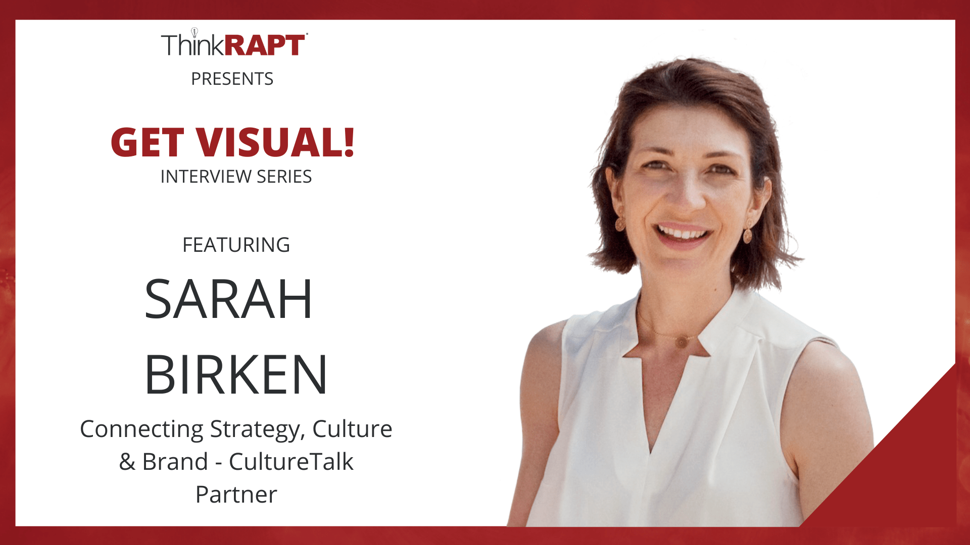 A woman wearing a white shirt, smiling at the camera. Text says Think RAPT presents Get Visual Interview Series featuring Sarah Birken.